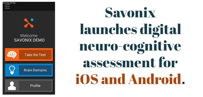 Savonix launches digital neuro-cognitive assessment for iOS and Android.