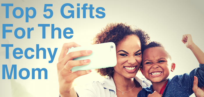 Gifts for the Techy Mom