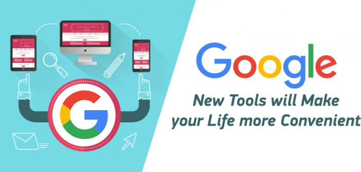 Google's New Tools will Make your Life more Convenient